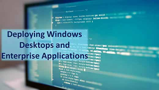 Deploying Windows Desktops and Enterprise Applications