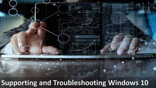 Supporting and Troubleshooting Windows 10