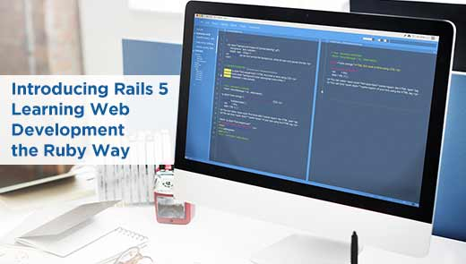 Introducing Rails 5 Learning Web Development the Ruby Way
